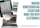 Making Homeschooling Easier and More Fun With Electronics
